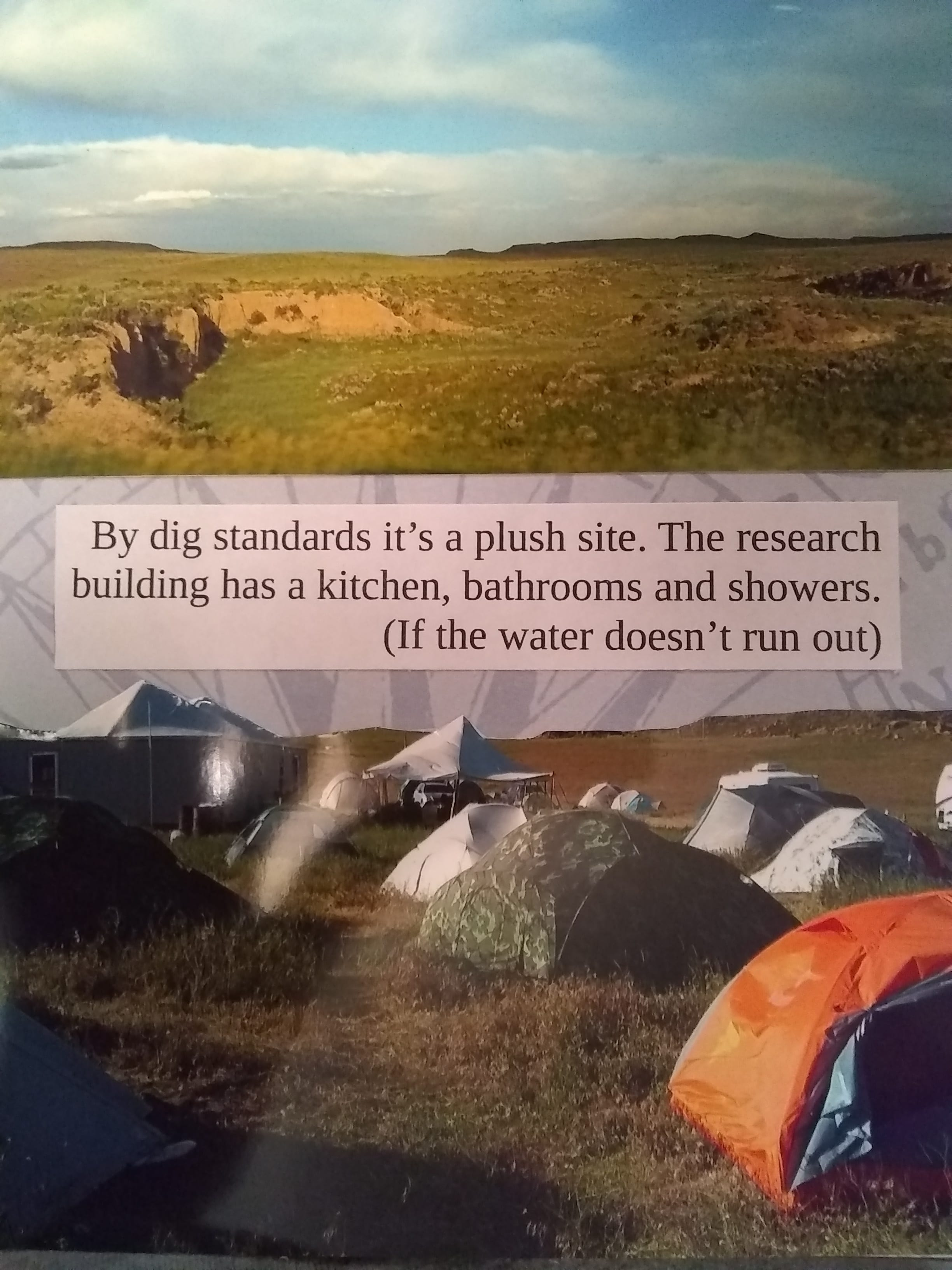 By dig standards it's a plush site. The research building has a kitchen, bathroom and showers. (If the water doesn't run out)