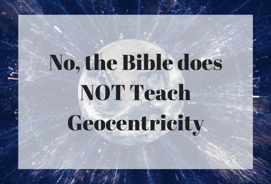 No, the Bible does NOT teach geocentricity, photo credit: Steve Schramm