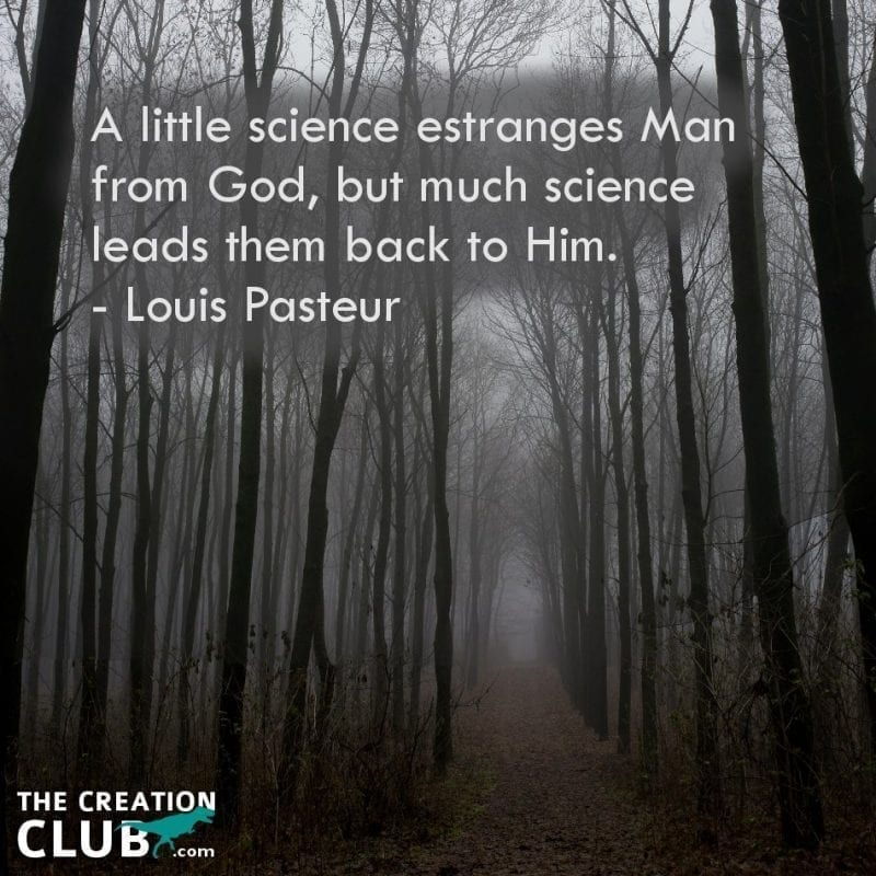 A little science estranges Man from God, but much science leads them back to Him. ~Louis Pasteur